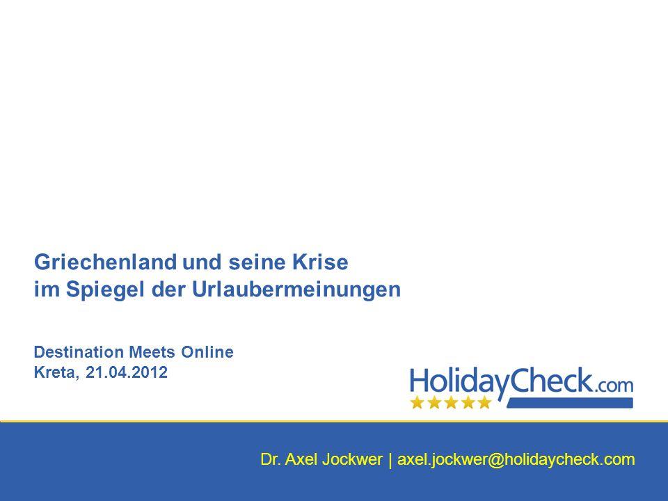 Griechenland und seine Krise im Spiegel der Urlaubermeinungen Destination Meets Online Kreta, 21.04.2012 Dr. Axel Jockwer | axel.jockwer@holidaycheck.