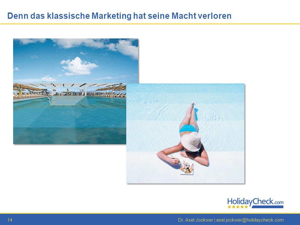 14Dr. Axel Jockwer | axel.jockwer@holidaycheck.com Denn das klassische Marketing hat seine Macht verloren
