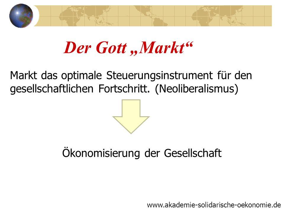 Der Gott Markt Markt das optimale Steuerungsinstrument für den gesellschaftlichen Fortschritt. (Neoliberalismus) www.akademie-solidarische-oekonomie.d