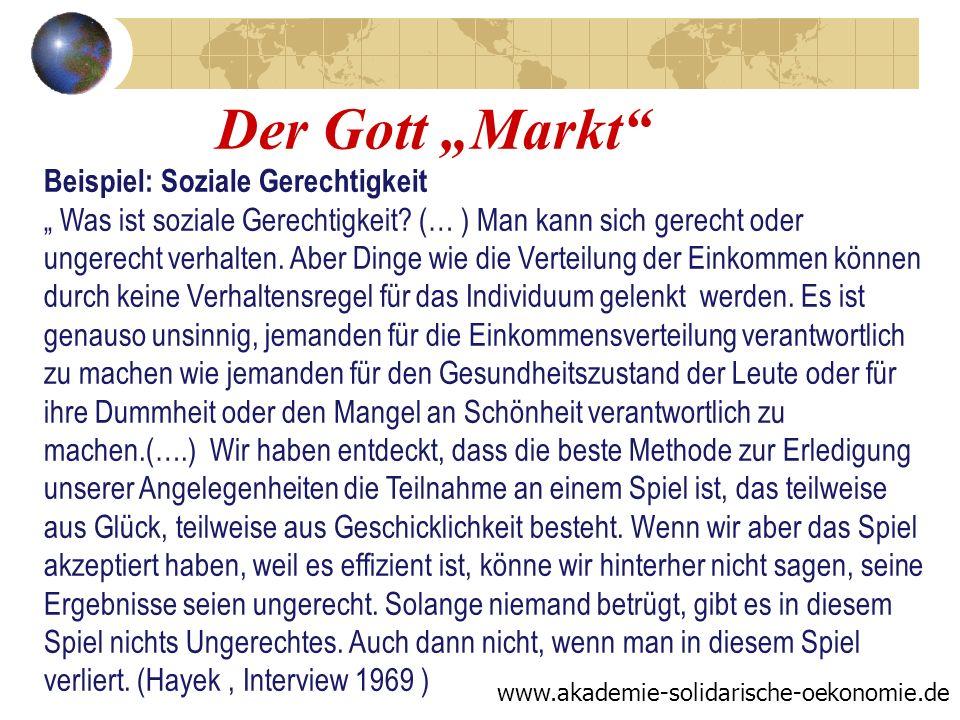 Der Gott Markt www.akademie-solidarische-oekonomie.de Beispiel: Soziale Gerechtigkeit Was ist soziale Gerechtigkeit? (… ) Man kann sich gerecht oder u
