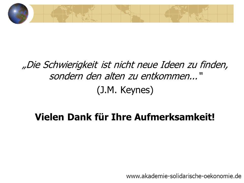 Die Schwierigkeit ist nicht neue Ideen zu finden, sondern den alten zu entkommen... (J.M. Keynes) Vielen Dank für Ihre Aufmerksamkeit! www.akademie-so