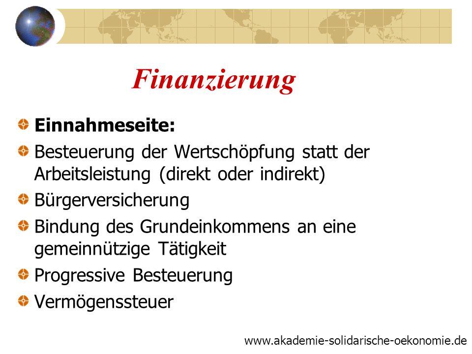 Finanzierung Einnahmeseite: Besteuerung der Wertschöpfung statt der Arbeitsleistung (direkt oder indirekt) Bürgerversicherung Bindung des Grundeinkomm