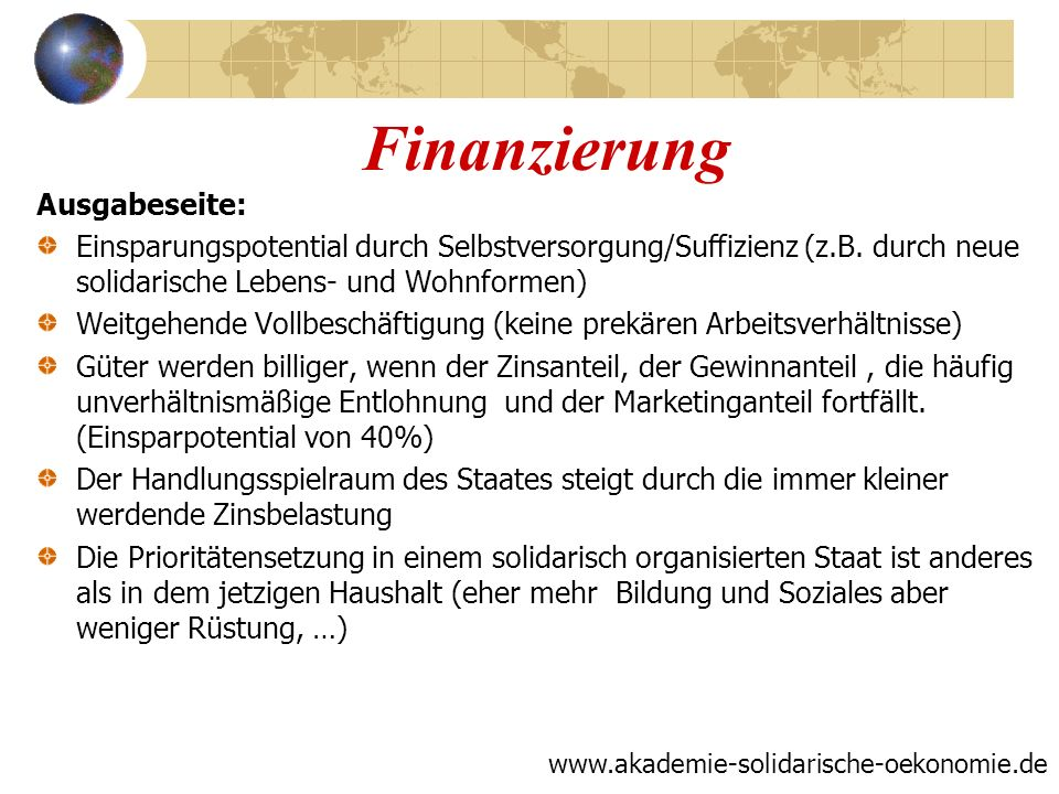 Finanzierung Ausgabeseite: Einsparungspotential durch Selbstversorgung/Suffizienz (z.B. durch neue solidarische Lebens- und Wohnformen) Weitgehende Vo