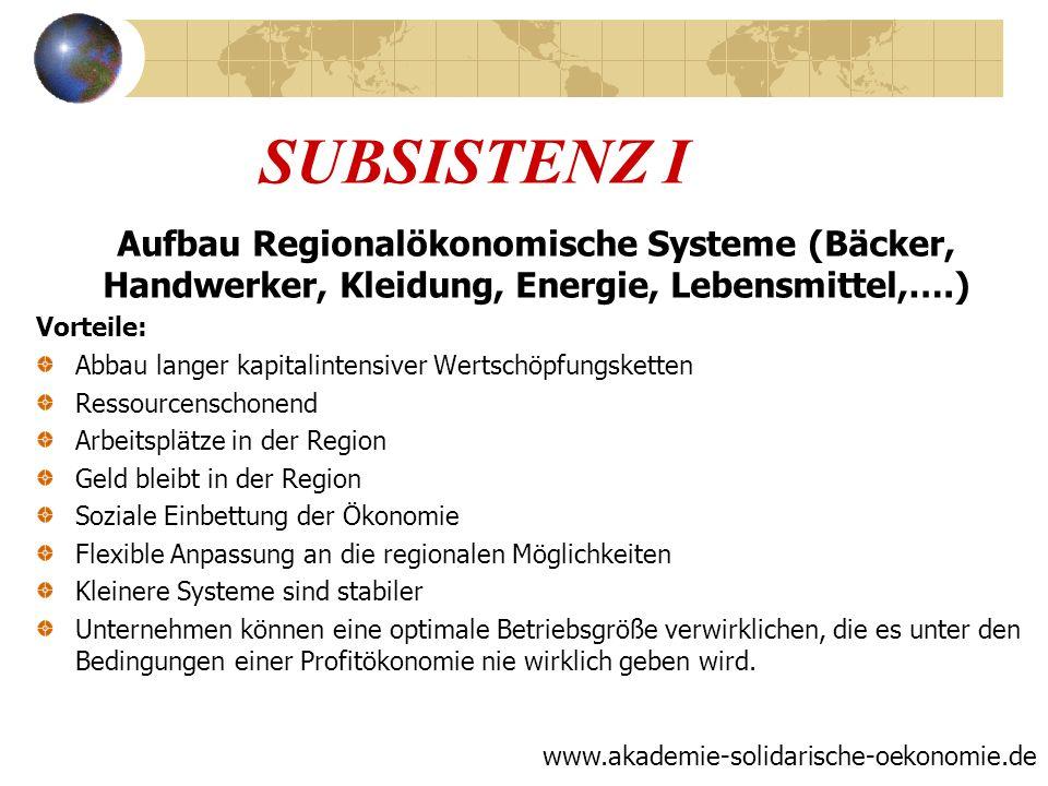 SUBSISTENZ I Aufbau Regionalökonomische Systeme (Bäcker, Handwerker, Kleidung, Energie, Lebensmittel,….) Vorteile: Abbau langer kapitalintensiver Wert