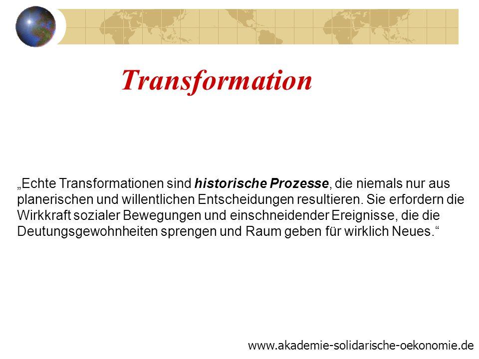 Transformation Echte Transformationen sind historische Prozesse, die niemals nur aus planerischen und willentlichen Entscheidungen resultieren. Sie er