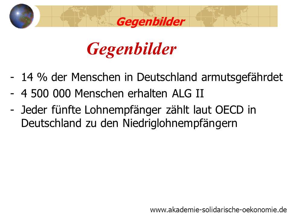Gegenbilder -14 % der Menschen in Deutschland armutsgefährdet -4 500 000 Menschen erhalten ALG II -Jeder fünfte Lohnempfänger zählt laut OECD in Deuts