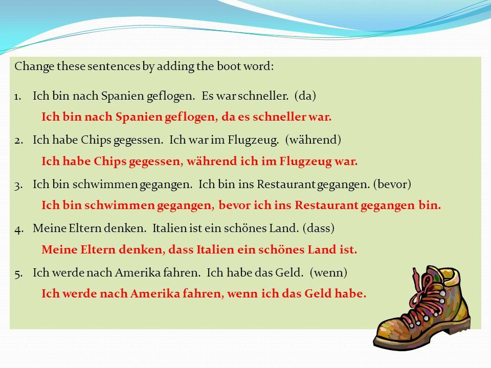 Change these sentences by adding the boot word: 1.Ich bin nach Spanien geflogen.
