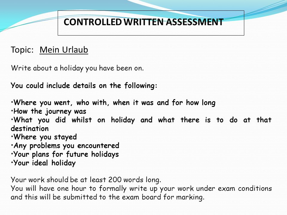 CONTROLLED WRITTEN ASSESSMENT Topic: Mein Urlaub Write about a holiday you have been on.
