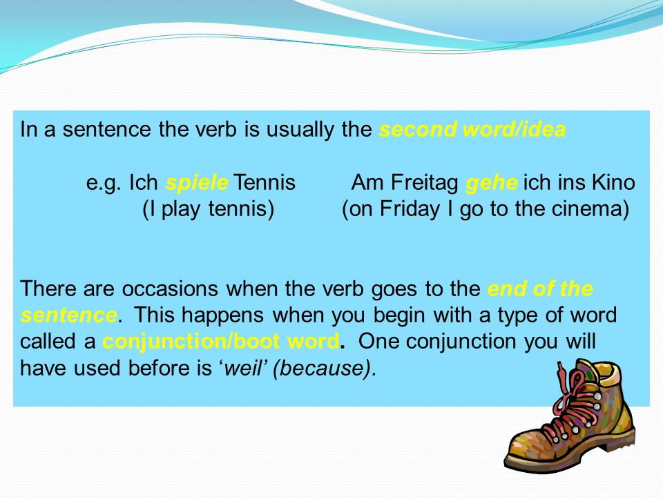 In a sentence the verb is usually the second word/idea e.g.