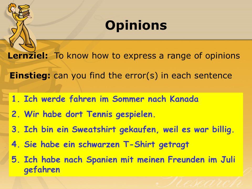 Opinions Einstieg: can you find the error(s) in each sentence 1.Ich werde fahren im Sommer nach Kanada 2.Wir habe dort Tennis gespielen.