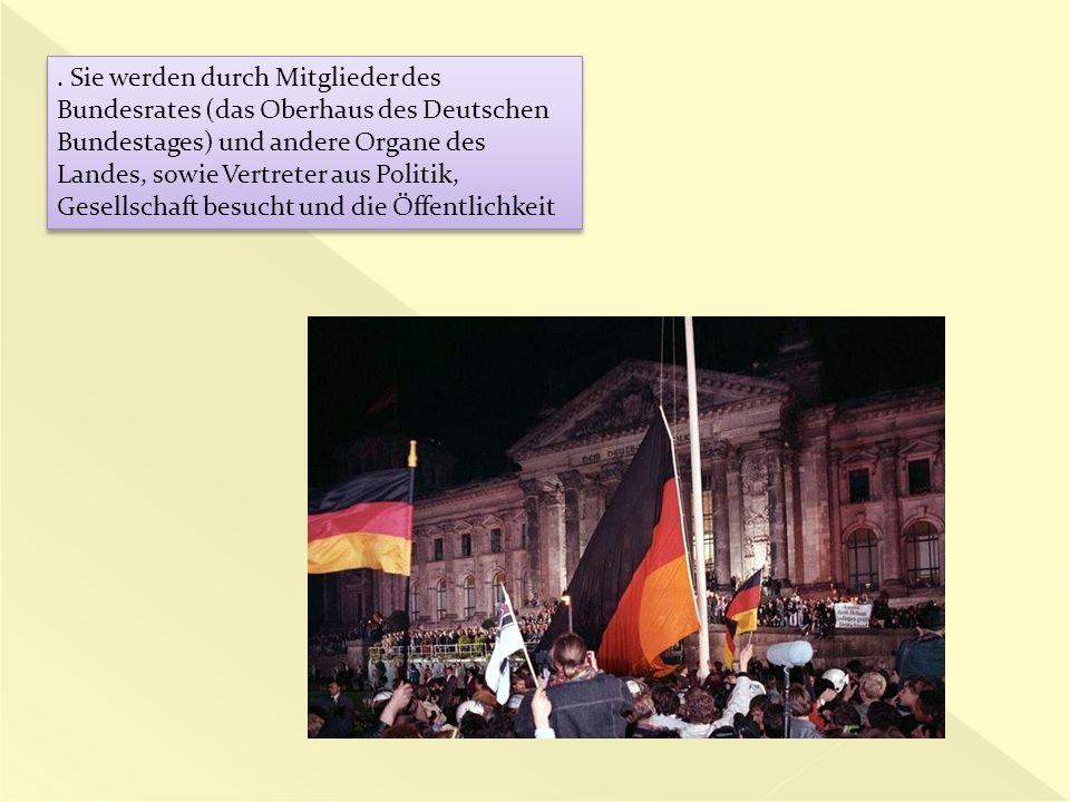 . Sie werden durch Mitglieder des Bundesrates (das Oberhaus des Deutschen Bundestages) und andere Organe des Landes, sowie Vertreter aus Politik, Gesellschaft besucht und die Öffentlichkeit