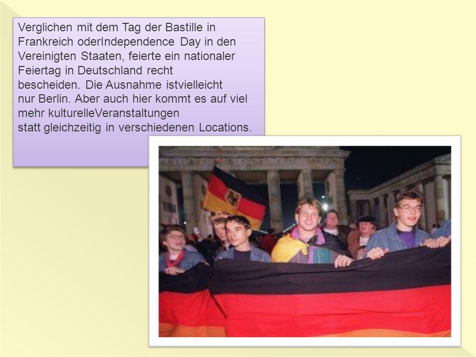 Verglichen mit dem Tag der Bastille in Frankreich oderIndependence Day in den Vereinigten Staaten, feierte ein nationaler Feiertag in Deutschland recht bescheiden.
