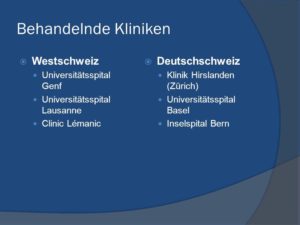 Behandelnde Kliniken Westschweiz Universitätsspital Genf Universitätsspital Lausanne Clinic Lémanic Deutschschweiz Klinik Hirslanden (Zürich) Universi