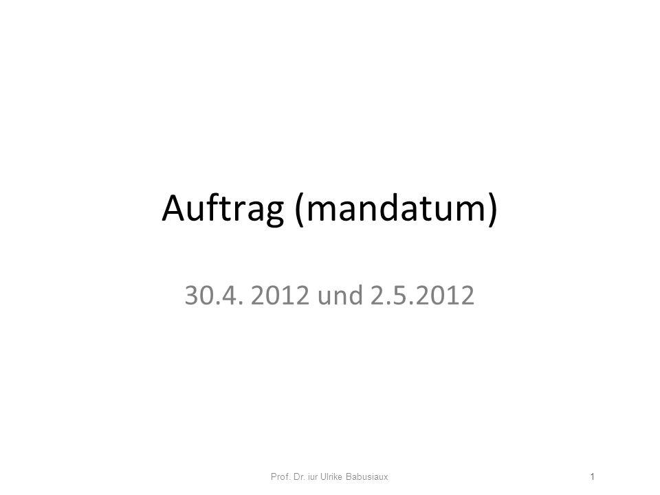 Auftrag (mandatum) 30.4. 2012 und 2.5.2012 Prof. Dr. iur Ulrike Babusiaux1