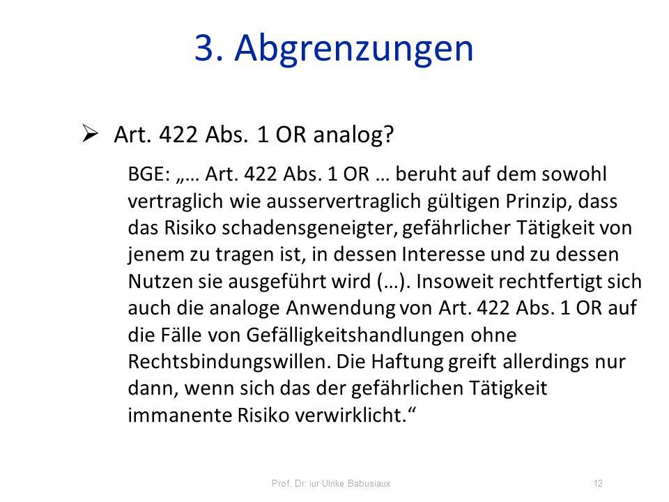 Art. 422 Abs. 1 OR analog? BGE: … Art. 422 Abs. 1 OR … beruht auf dem sowohl vertraglich wie ausservertraglich gültigen Prinzip, dass das Risiko schad