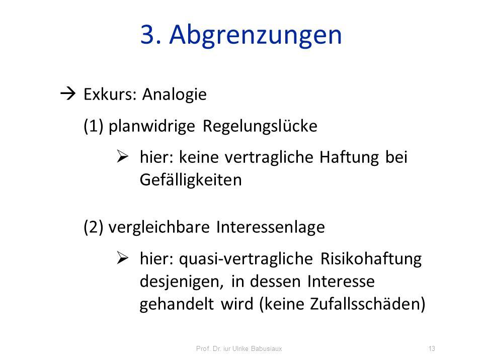 Exkurs: Analogie (1) planwidrige Regelungslücke hier: keine vertragliche Haftung bei Gefälligkeiten (2) vergleichbare Interessenlage hier: quasi-vertr