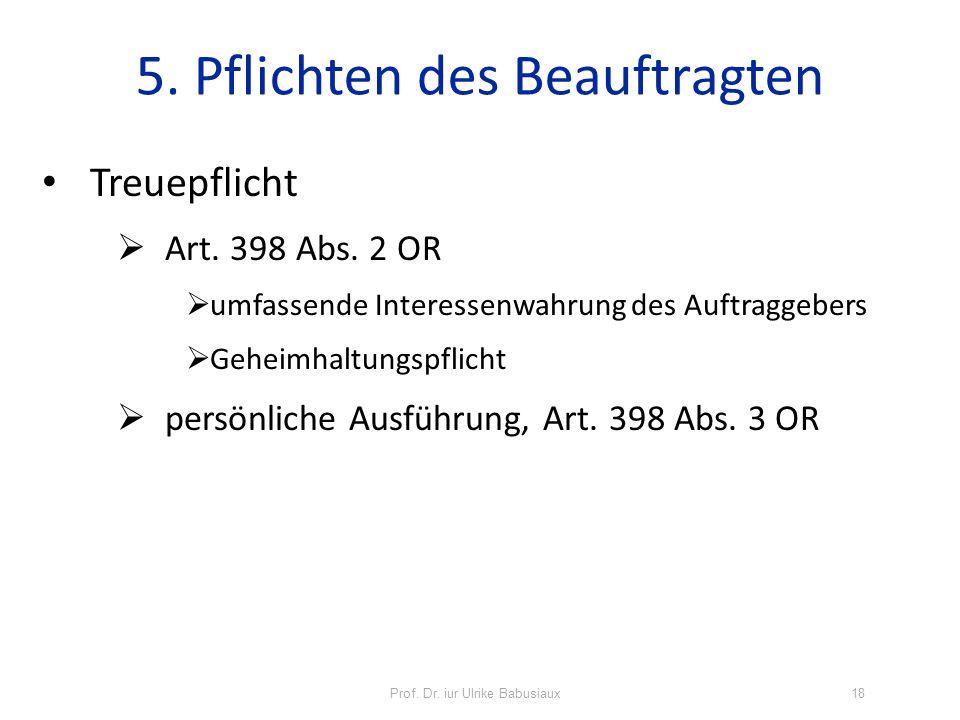 Prof. Dr. iur Ulrike Babusiaux18 Treuepflicht Art. 398 Abs. 2 OR umfassende Interessenwahrung des Auftraggebers Geheimhaltungspflicht persönliche Ausf