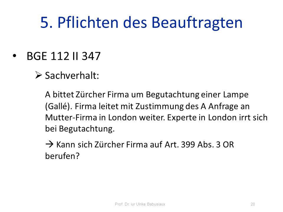 Prof. Dr. iur Ulrike Babusiaux20 5. Pflichten des Beauftragten BGE 112 II 347 Sachverhalt: A bittet Zürcher Firma um Begutachtung einer Lampe (Gallé).