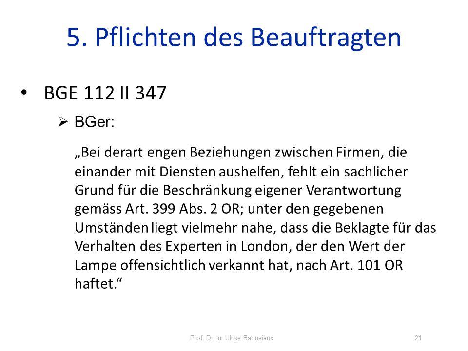 Prof. Dr. iur Ulrike Babusiaux21 5. Pflichten des Beauftragten BGE 112 II 347 BGer: Bei derart engen Beziehungen zwischen Firmen, die einander mit Die