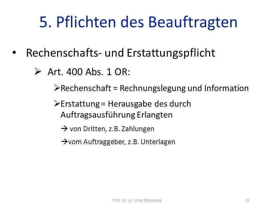 Prof. Dr. iur Ulrike Babusiaux23 5. Pflichten des Beauftragten Rechenschafts- und Erstattungspflicht Art. 400 Abs. 1 OR: Rechenschaft = Rechnungslegun