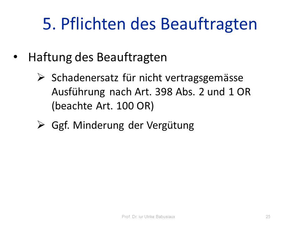 Prof. Dr. iur Ulrike Babusiaux25 5. Pflichten des Beauftragten Haftung des Beauftragten Schadenersatz für nicht vertragsgemässe Ausführung nach Art. 3