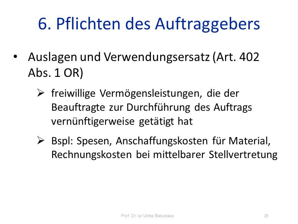 Prof. Dr. iur Ulrike Babusiaux28 6. Pflichten des Auftraggebers Auslagen und Verwendungsersatz (Art. 402 Abs. 1 OR) freiwillige Vermögensleistungen, d