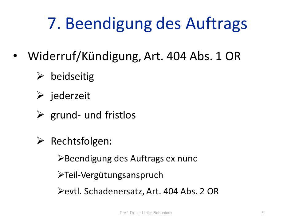Prof. Dr. iur Ulrike Babusiaux31 7. Beendigung des Auftrags Widerruf/Kündigung, Art. 404 Abs. 1 OR beidseitig jederzeit grund- und fristlos Rechtsfolg