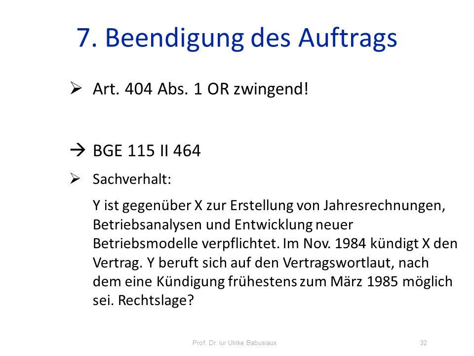 Prof. Dr. iur Ulrike Babusiaux32 7. Beendigung des Auftrags Art. 404 Abs. 1 OR zwingend! BGE 115 II 464 Sachverhalt: Y ist gegenüber X zur Erstellung