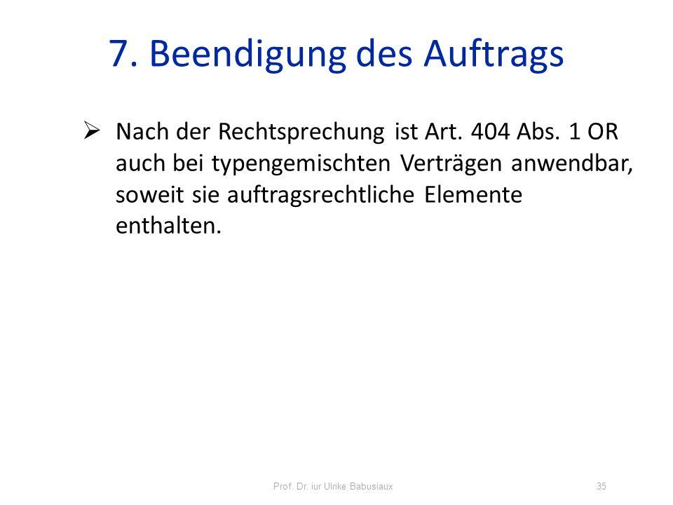 Prof. Dr. iur Ulrike Babusiaux35 7. Beendigung des Auftrags Nach der Rechtsprechung ist Art. 404 Abs. 1 OR auch bei typengemischten Verträgen anwendba