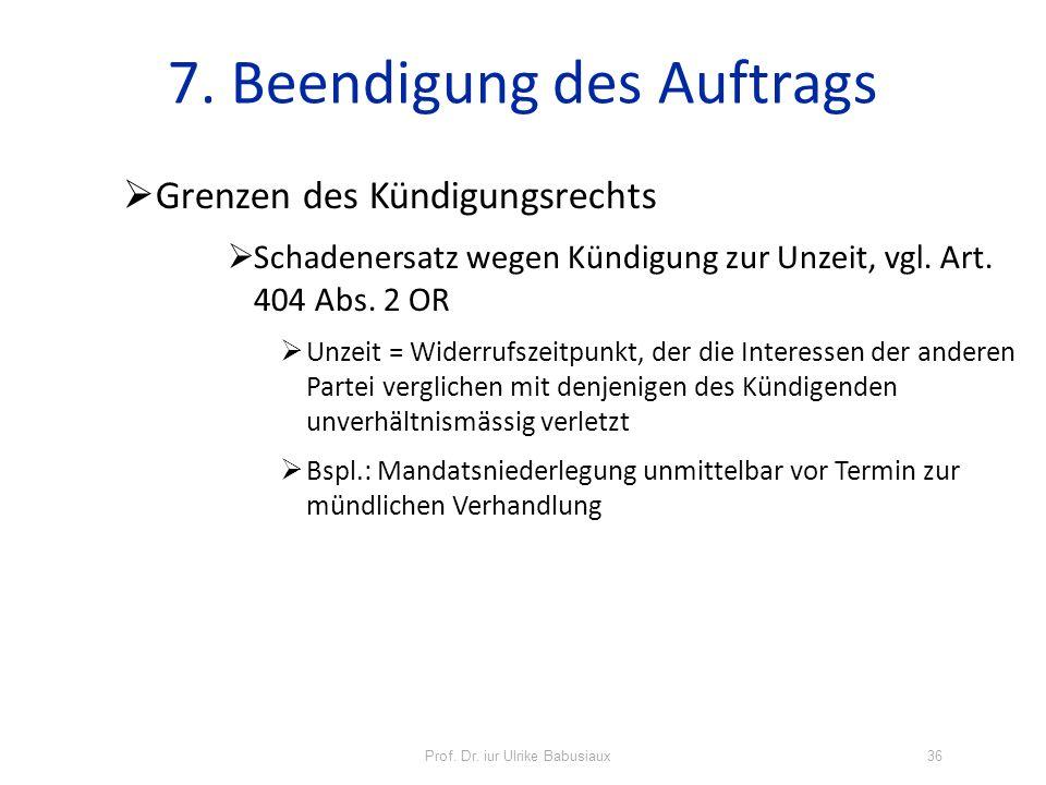 Prof. Dr. iur Ulrike Babusiaux36 7. Beendigung des Auftrags Grenzen des Kündigungsrechts Schadenersatz wegen Kündigung zur Unzeit, vgl. Art. 404 Abs.