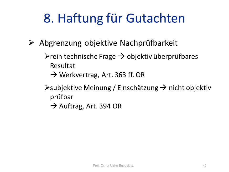 Prof. Dr. iur Ulrike Babusiaux40 8. Haftung für Gutachten Abgrenzung objektive Nachprüfbarkeit rein technische Frage objektiv überprüfbares Resultat W