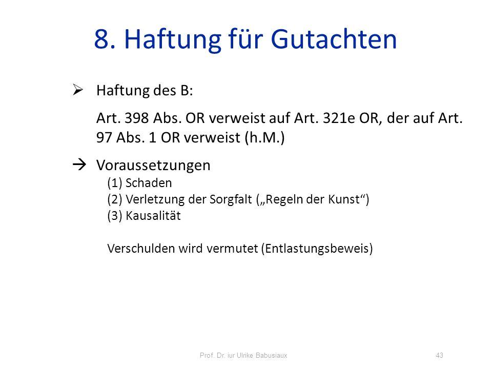 Prof. Dr. iur Ulrike Babusiaux43 8. Haftung für Gutachten Haftung des B: Art. 398 Abs. OR verweist auf Art. 321e OR, der auf Art. 97 Abs. 1 OR verweis