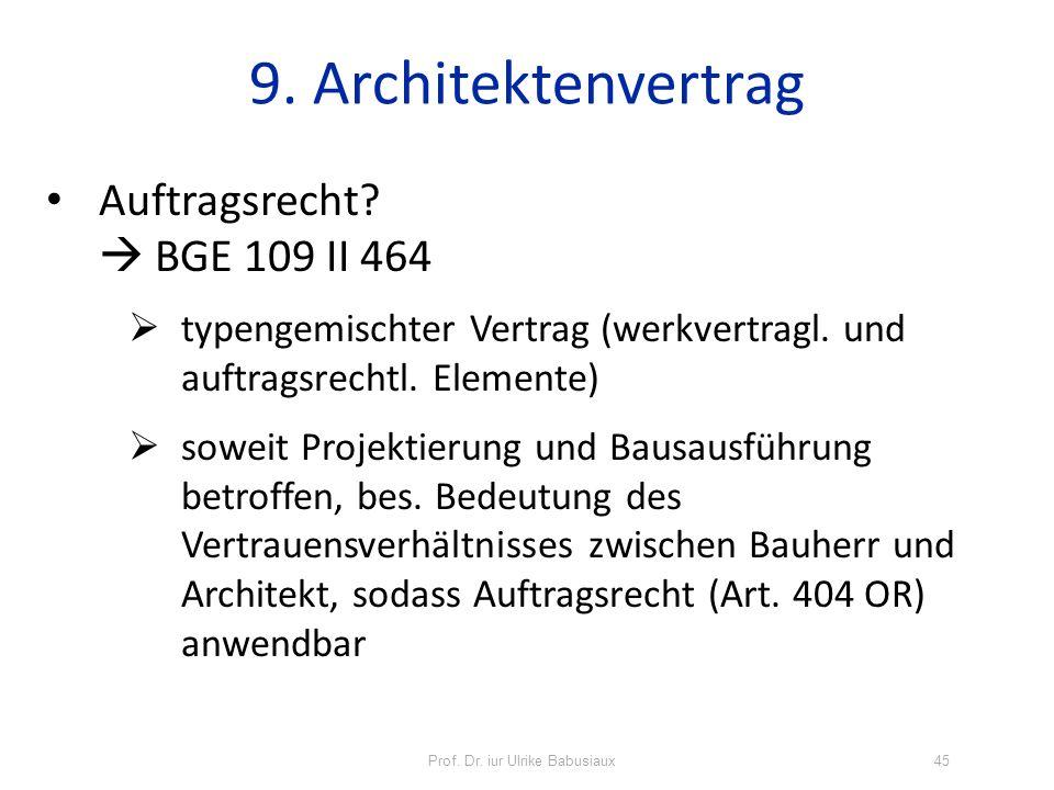 Prof. Dr. iur Ulrike Babusiaux45 9. Architektenvertrag Auftragsrecht? BGE 109 II 464 typengemischter Vertrag (werkvertragl. und auftragsrechtl. Elemen