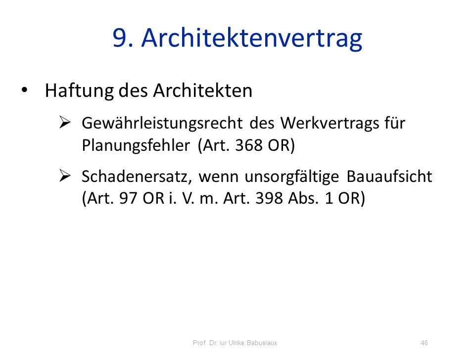 Prof. Dr. iur Ulrike Babusiaux46 9. Architektenvertrag Haftung des Architekten Gewährleistungsrecht des Werkvertrags für Planungsfehler (Art. 368 OR)