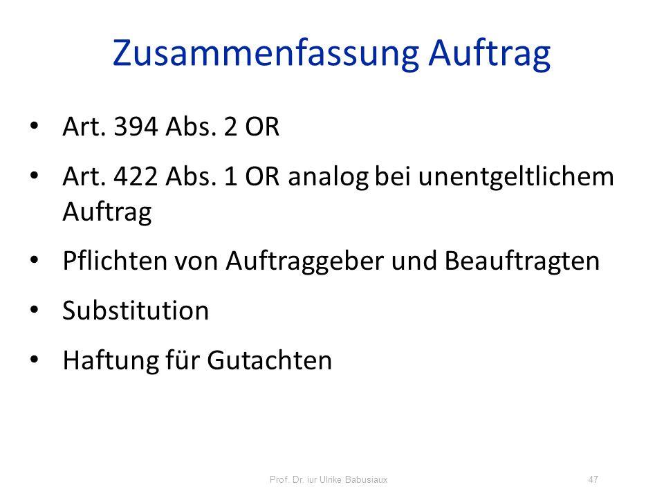 Prof. Dr. iur Ulrike Babusiaux47 Zusammenfassung Auftrag Art. 394 Abs. 2 OR Art. 422 Abs. 1 OR analog bei unentgeltlichem Auftrag Pflichten von Auftra