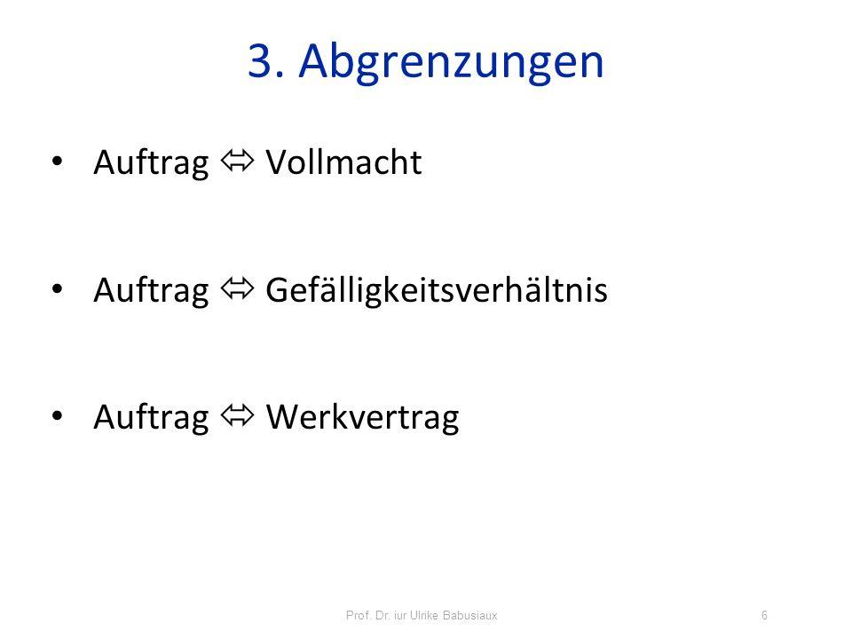 3. Abgrenzungen Auftrag Vollmacht Auftrag Gefälligkeitsverhältnis Auftrag Werkvertrag Prof. Dr. iur Ulrike Babusiaux6