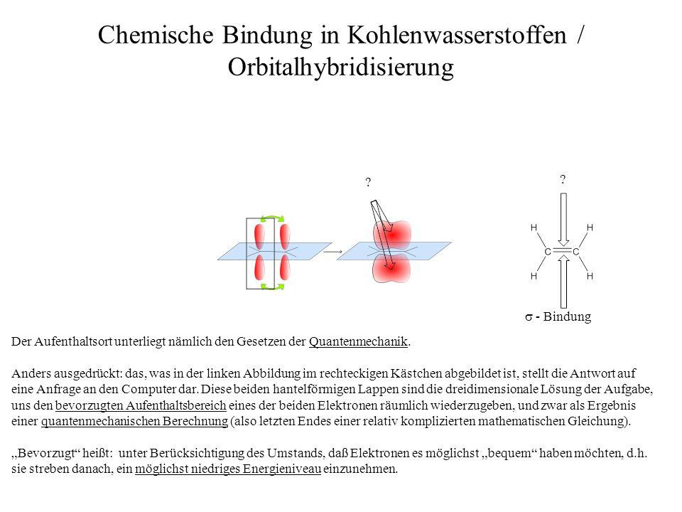 ? ? Chemische Bindung in Kohlenwasserstoffen / Orbitalhybridisierung - Bindung Der Aufenthaltsort unterliegt nämlich den Gesetzen der Quantenmechanik.