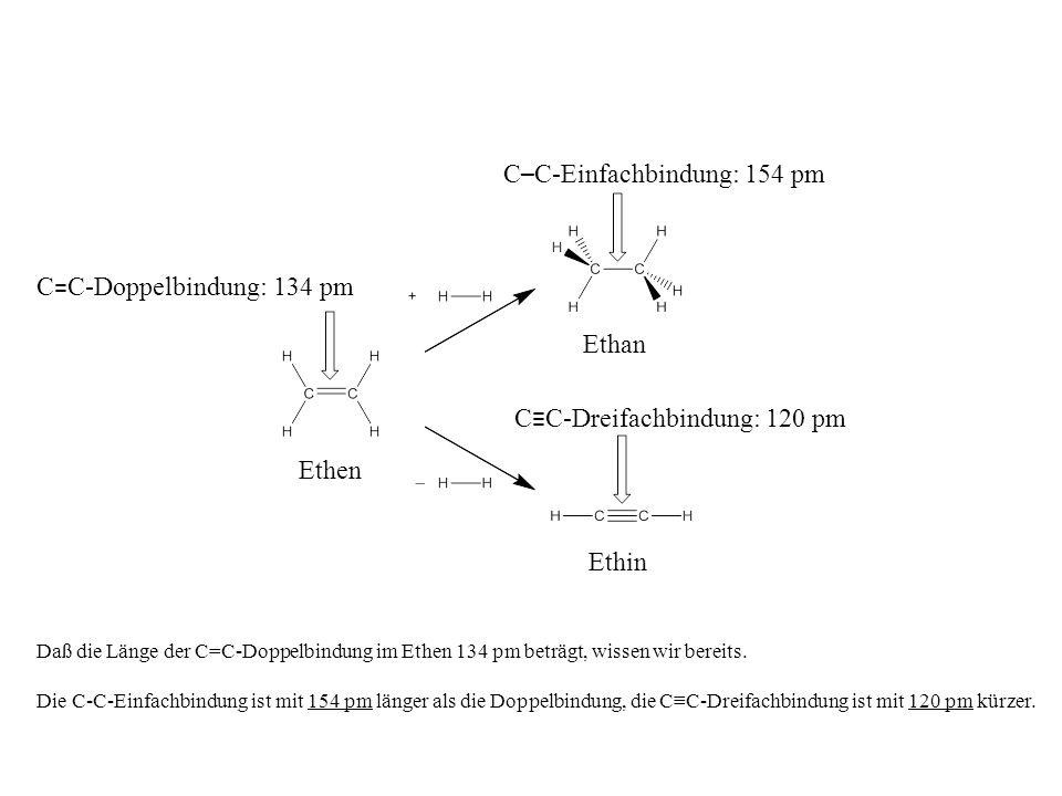Ethen Ethan Ethin C – C-Einfachbindung: 154 pm C C-Dreifachbindung: 120 pm C = C-Doppelbindung: 134 pm Daß die Länge der C=C-Doppelbindung im Ethen 13