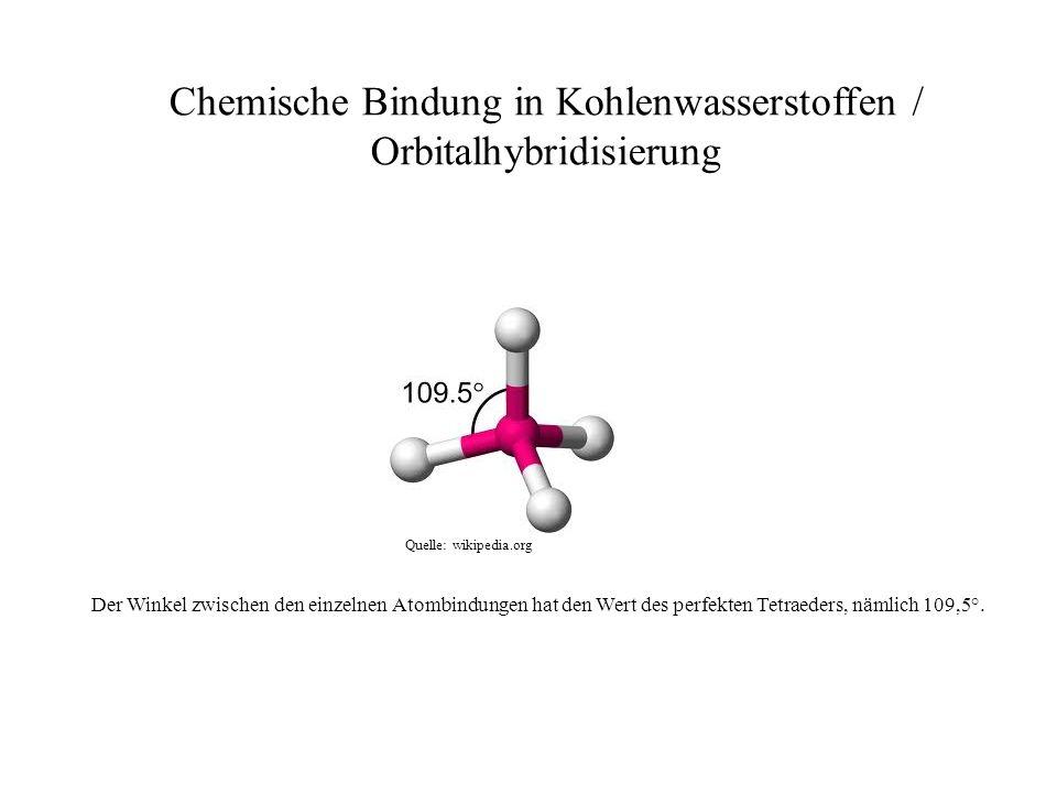 Quelle: wikipedia.org Chemische Bindung in Kohlenwasserstoffen / Orbitalhybridisierung Der Winkel zwischen den einzelnen Atombindungen hat den Wert de