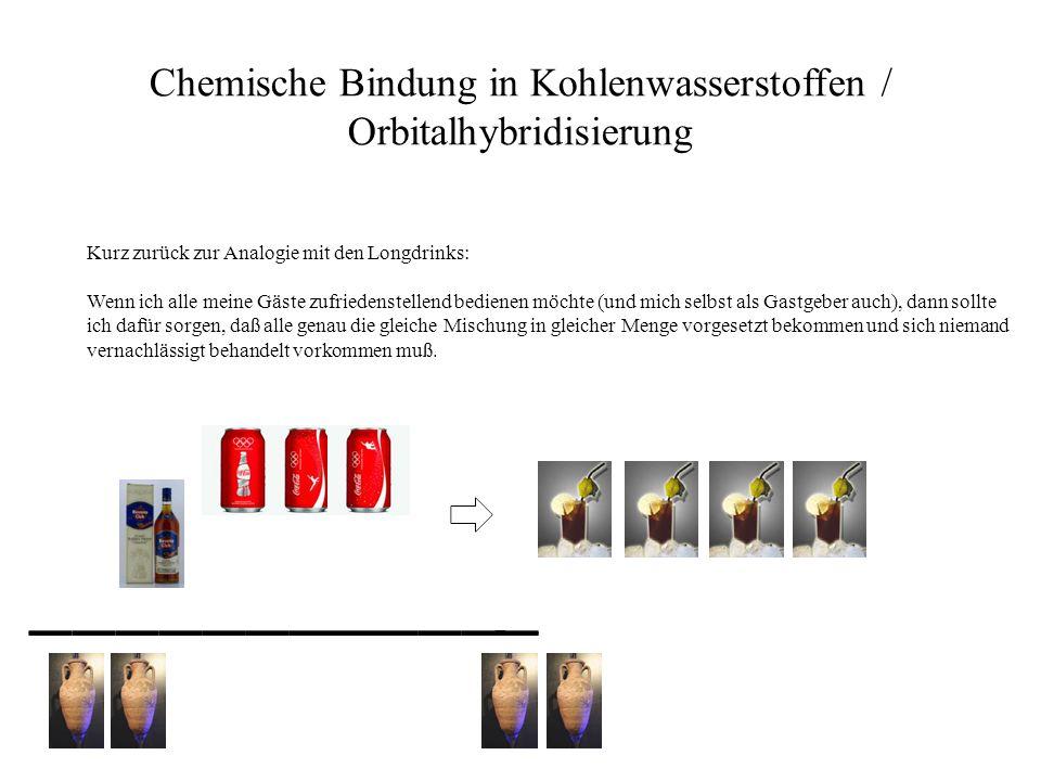 Chemische Bindung in Kohlenwasserstoffen / Orbitalhybridisierung Kurz zurück zur Analogie mit den Longdrinks: Wenn ich alle meine Gäste zufriedenstell