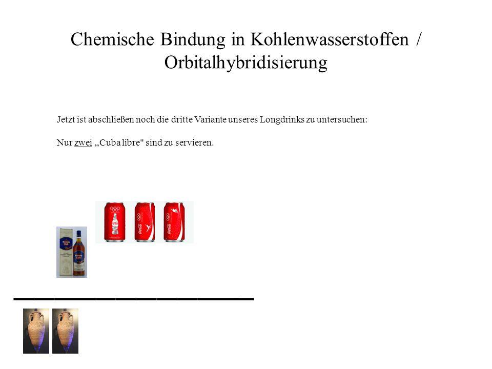 Chemische Bindung in Kohlenwasserstoffen / Orbitalhybridisierung Jetzt ist abschließen noch die dritte Variante unseres Longdrinks zu untersuchen: Nur