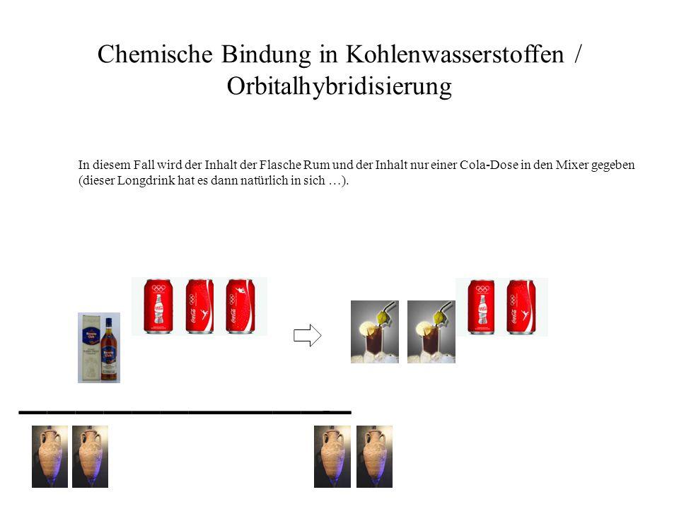 Chemische Bindung in Kohlenwasserstoffen / Orbitalhybridisierung In diesem Fall wird der Inhalt der Flasche Rum und der Inhalt nur einer Cola-Dose in