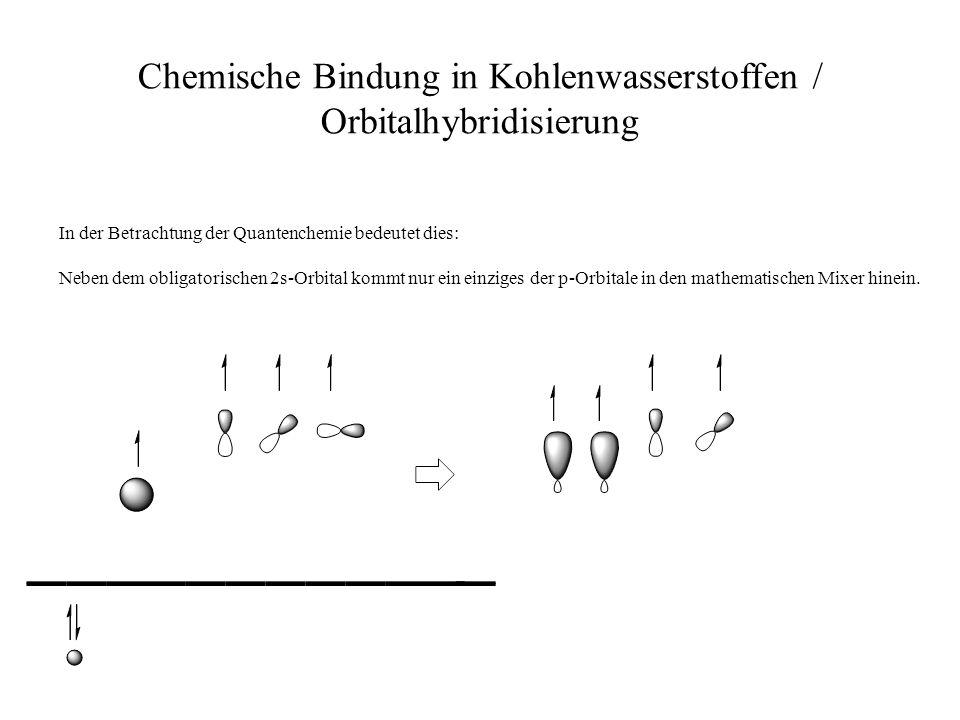 Chemische Bindung in Kohlenwasserstoffen / Orbitalhybridisierung In der Betrachtung der Quantenchemie bedeutet dies: Neben dem obligatorischen 2s-Orbi