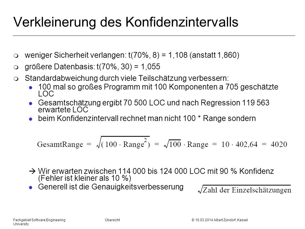 Fachgebiet Software Engineering Übersicht © 10.03.2014 Albert Zündorf, Kassel University Verkleinerung des Konfidenzintervalls m weniger Sicherheit ve