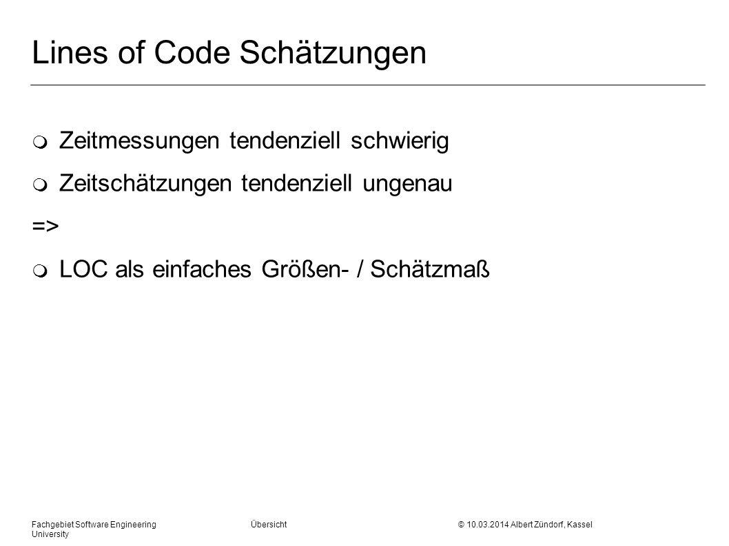 Lines of Code Schätzungen m Zeitmessungen tendenziell schwierig m Zeitschätzungen tendenziell ungenau => m LOC als einfaches Größen- / Schätzmaß Fachg