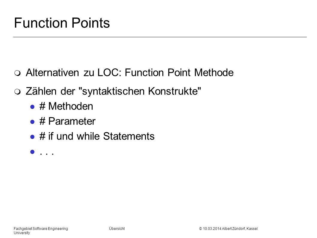 Fachgebiet Software Engineering Übersicht © 10.03.2014 Albert Zündorf, Kassel University Function Points m Alternativen zu LOC: Function Point Methode
