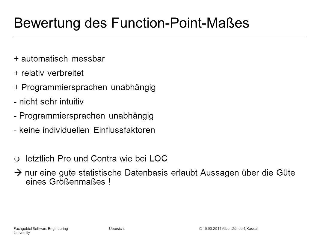 Fachgebiet Software Engineering Übersicht © 10.03.2014 Albert Zündorf, Kassel University Bewertung des Function-Point-Maßes + automatisch messbar + re