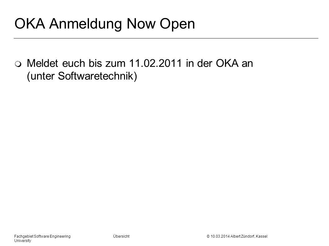 OKA Anmeldung Now Open m Meldet euch bis zum 11.02.2011 in der OKA an (unter Softwaretechnik) Fachgebiet Software Engineering Übersicht © 10.03.2014 A