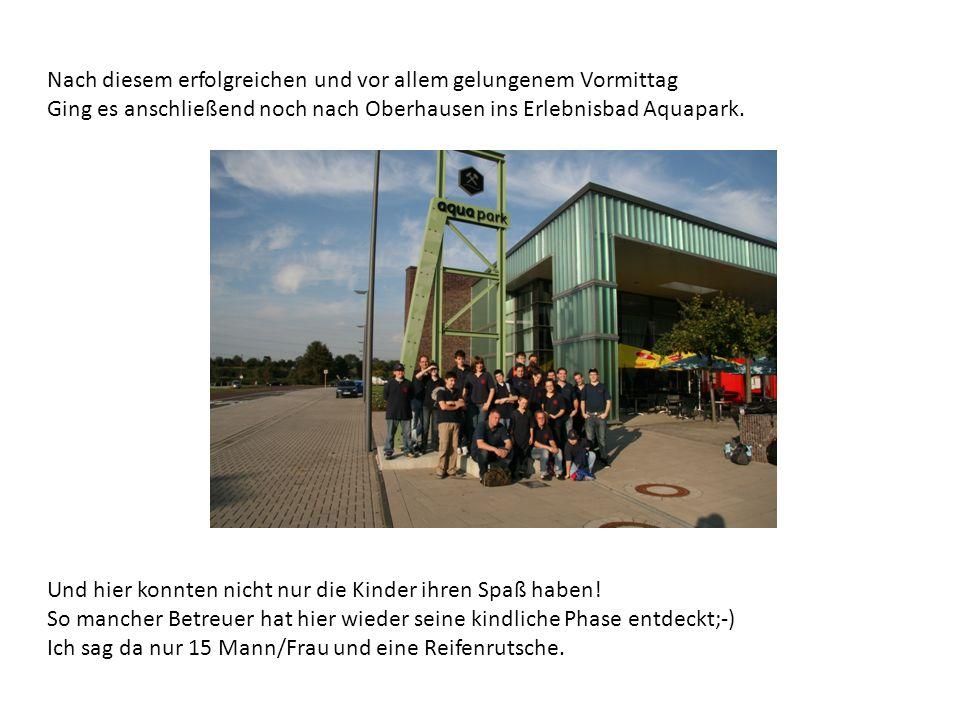 Nach diesem erfolgreichen und vor allem gelungenem Vormittag Ging es anschließend noch nach Oberhausen ins Erlebnisbad Aquapark.