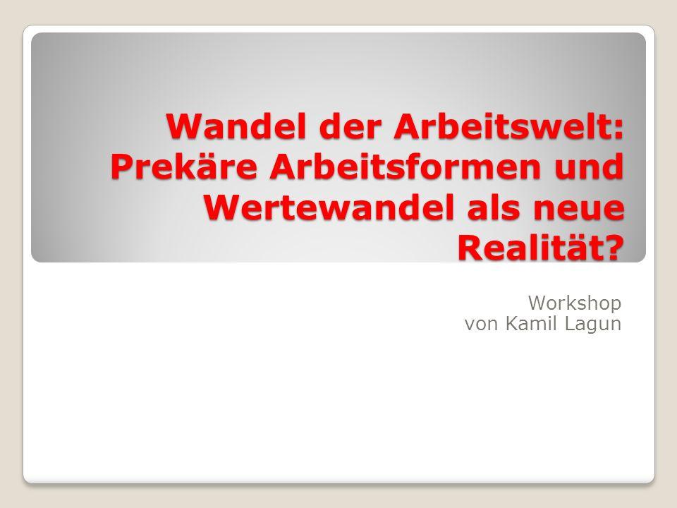 Wandel der Arbeitswelt: Prekäre Arbeitsformen und Wertewandel als neue Realität? Workshop von Kamil Lagun